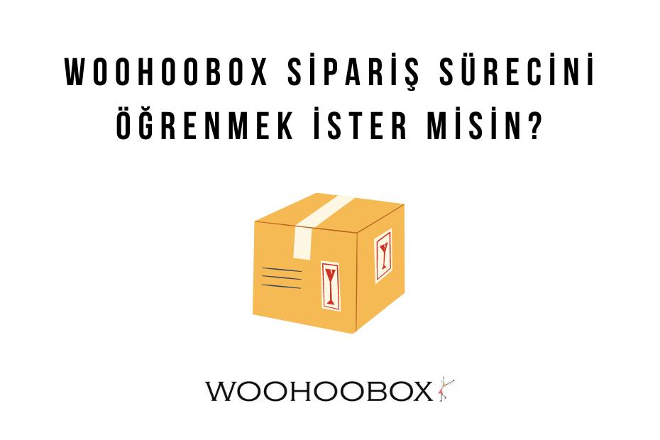 woohoobox sipariş süreci