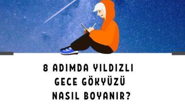 8 Adımda Yıldızlı Gece Gökyüzü Nasıl Boyanır?