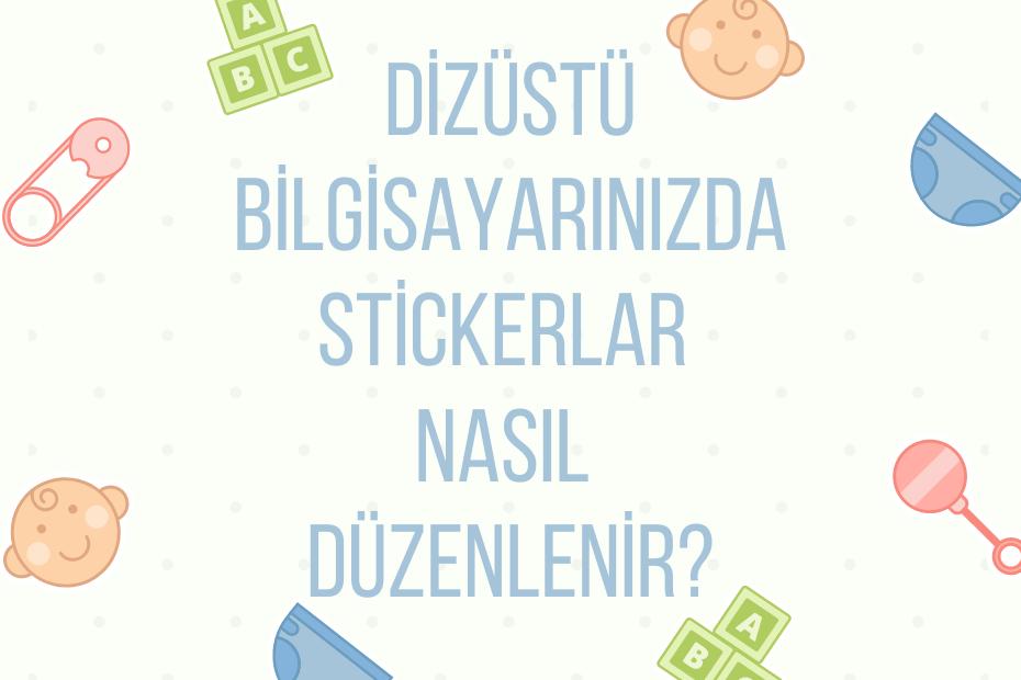 Dizüstü Bilgisayarda Stickerlar Nasıl Düzenlenir?
