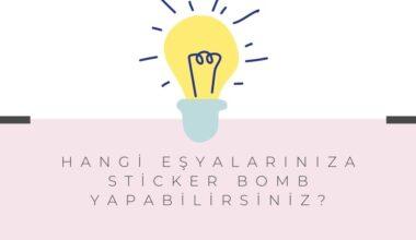 Hangi Eşyalarınıza Sticker Bomb Yapabilirsiniz?