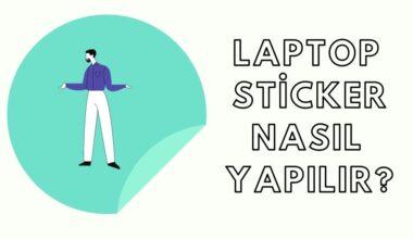 Laptop Stickerları Nasıl Yapılır?