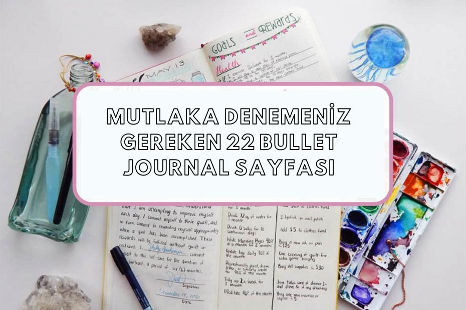 MUTLAKA DENEMENİZ GEREKEN 22 BULLET JOURNAL SAYFASI